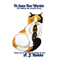 To Save Two Worlds: Is Twice as Much Fun: Worlds Akilter, Book 1 Audiobook by A. J. Bakke Narrated by Mary Ann Weathers