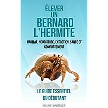 Élever un bernard-l'hermite: Habitat, nourriture, entretien, santé et comportement. (French Edition)