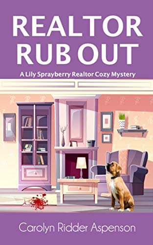 Realtor Rub Out: A Lily Sprayberry Realtor Cozy Mystery (The Lily Sprayberry Realtor Cozy Mystery Series Book 7) by [Ridder Aspenson, Carolyn]