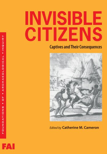 Invisible Citizens: Captives and Their Consequences (Foundations of Archaeological Inquiry)