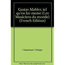 Gustav Mahler, tel qu'en lui-même