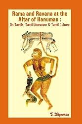 Rama and Ravana at the Altar of Hanuman : On Tamils, Tamil Literature & Tamil Culture