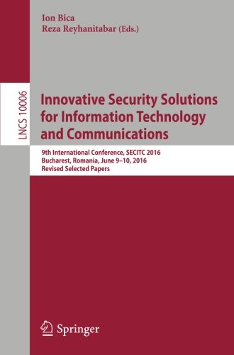 Innovative Security Solutions for Information Technology and Communications: 9th International Conference, SECITC 2016, Bucharest, Romania, June 9-10, ... Papers (Lecture Notes in Computer Science)