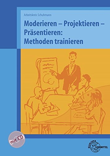 Moderieren - Projektieren - Präsentieren: Methoden trainieren