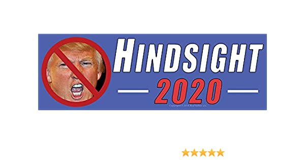 You Know This President Will Be a Joke Hindsight 2020 Anti Donald Trump Funny Political Bumper Sticker Decal Show the World You Knew Better in 2016 /& Remind Everyone to Be Smarter Next Election RealityBias impeach trump