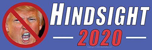 Hindsight 2020 Anti Donald Trump Funny Political Bumper Sticker Decal. You Know This President Will Be a Joke. Show the World You Knew Better in 2016 & Remind Everyone to Be Smarter Next Election.