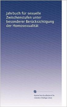 Jahrbuch für sexuelle Zwischenstufen unter besonderer Berücksichtigung der Homosexualität (German Edition)