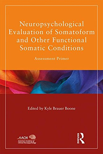 Neuropsychological Evaluation of Somatoform and Other Functional Somatic Conditions: Assessment Primer (American Academy of Clinical Neuropsychology/Psychology Press Continuing Education Series)
