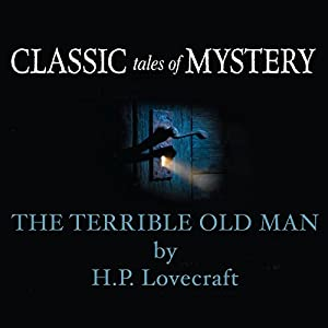 Classic Tales of Mystery: The Terrible Old Man Audiobook