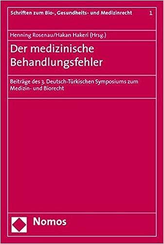 Der Medizinische Behandlungsfehler: Beitrage Des 3. Deutsch-Turkischen Symposiums Zum Medizin- Und Biorecht (Schriften Zum Bio-, Gesundheits- Und Medizinrecht)