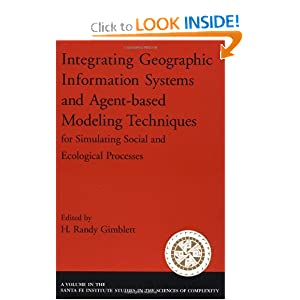 Integrating Geographic Information Systems and Agent-Based Modeling Techniques for Simulating Social and Ecological Processes H. Randy Gimblett