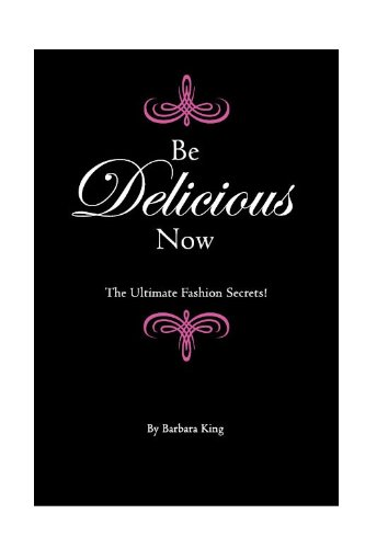 Be Delicious Now: The Ultimate Fashion Secrets pdf