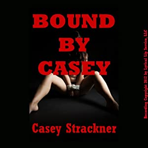 Bound by Casey: Five Hardcore Bondage and Domination Shorts Audiobook