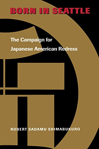 Born in Seattle: The Campaign for Japanese American Redress (Scott and Laurie Oki Series in Asian American - Oki In