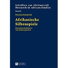 Afrikanische Silbenspiele: Betrachtet im Kontext von Sondersprachen (Schriften zur Afrikanistik / Research in African Studies 21) (German Edition)