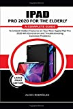 IPAD PRO 2020 FOR THE ELDERLY: A Complete Guide to