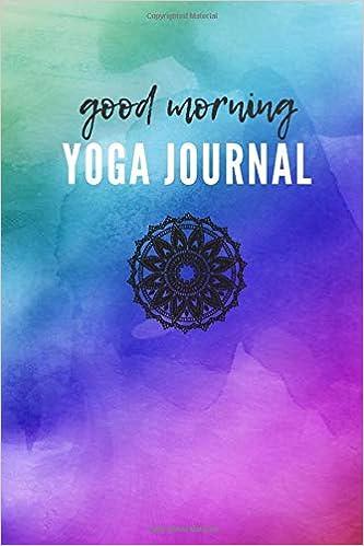 Good Morning Yoga Journal: Notebook tracker for mindfulness ...