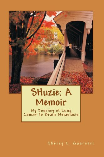 SHuzie: A Memoir: My Journey of Lung Cancer to Brain Metastasis