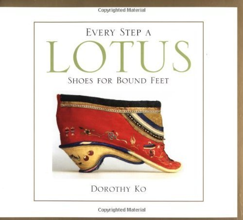 Every Step a Lotus: Shoes for Bound Feet by Ko. Dorothy ( 2002 ) Paperback