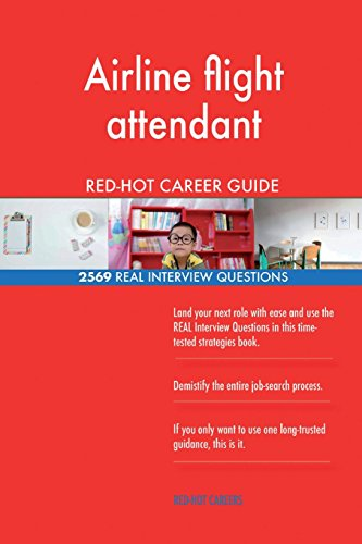 Airline flight attendant RED-HOT Career Guide; 2569 REAL Interview Questions