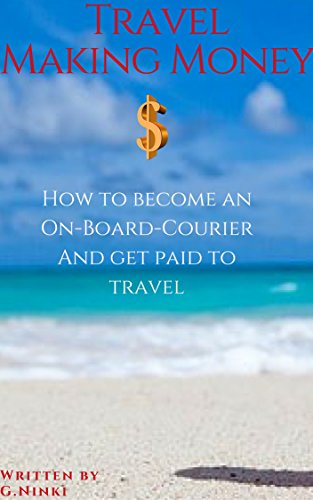 Travel Making Money - Become an On-Board Courier: Get paid to travel the World.