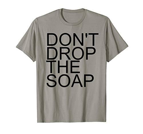 DON'T DROP THE SOAP Shirt Funny Prison Jail Visit Gift Idea