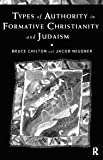 Types of Authority in Formative Christianity and Judaism, Neusner, Jacob and Chilton, Bruce, 0415173256