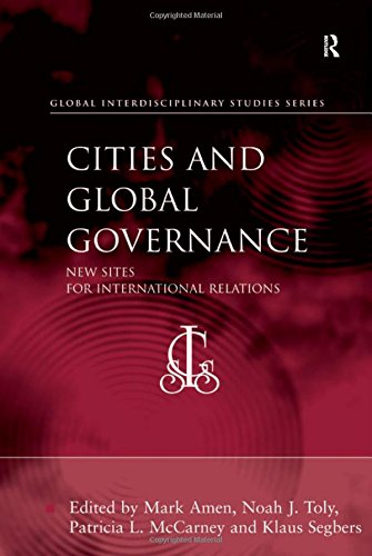 Cities and Global Governance: New Sites for International Relations (Global Interdisciplinary Studies Series)