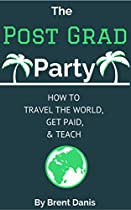 The Post Grad Party: How To Travel The World, Get Paid & Teach