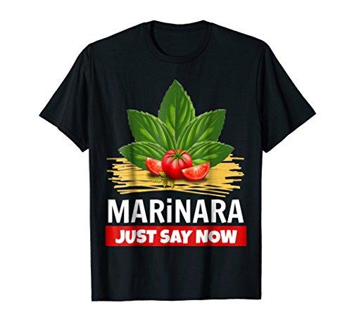 Marinara Just Say Now Basil Tomatoes Spaghetti Italy Food Humor T-Shirt
