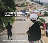 Interpreting Kigali, Rwanda: Architectural Inquiries and Prospects for a Developing African City (Fay Jones Collaborative Series)