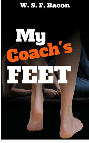 M/M Foot Fetish: My Coach's Feet (Gay, First Time, Student/Teacher, Male/Male Footpig Erotica) (W. S. F. Bacon Gay Fetish Collection Book - Collections Coach Older