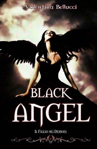 Black Angel Il Figlio Dei Demoni: Volume 1 Copertina flessibile – 26 mar 2015 Valentina Bellucci Createspace Independent Pub 1508508860 Fiction / Fantasy / Epic