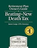 Retirement Plan Owner's Guide to Beating the New Death Tax