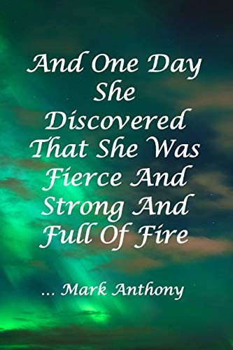 AND ONE DAY SHE DISCOVERED THAT SHE WAS FIERCE AND STRONG AND FULL OF FIRE...Mark Anthony: Stunning Northern Lights College Ruled Composition Notebook With Motivational Sayings