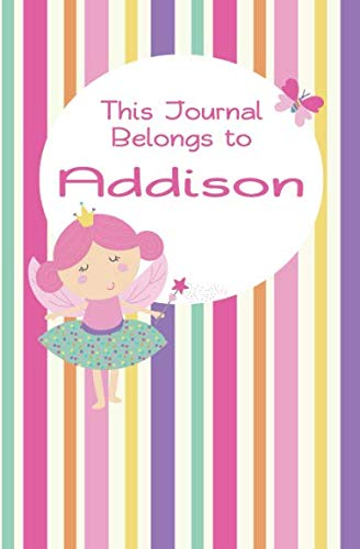 This Journal Belongs to Addison: Personalized Kids Journal: Write and Draw, Scribbles and Doodles, Fairy Notebook for Girls named Addison