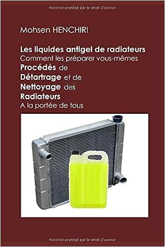 01d05a5013 Amazon.fr - Les liquides antigel de radiateurs Comment les préparer vous- mêmes Procédés de Détartrage et de Nettoyage des Radiateurs A la portée de  tous ...