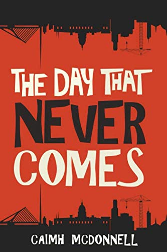 The Day That Never Comes (The Dublin Trilogy) ()