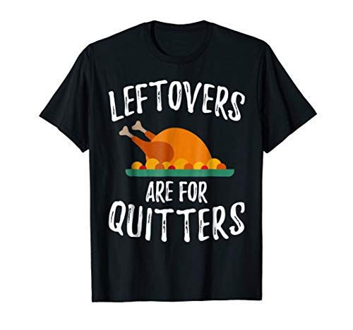 (Leftovers Are For Quitters Shirt Thanksgiving Day Funny Gift)