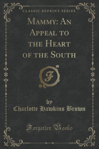 Mammy: An Appeal to the Heart of the South (Classic Reprint) (And Black White Mammy)