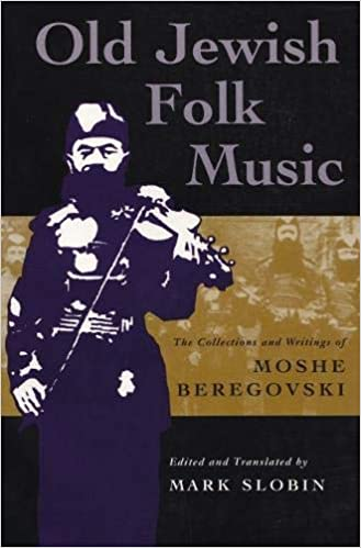 Old Jewish Folk Music The Collections and Writings of Moshe Beregovski