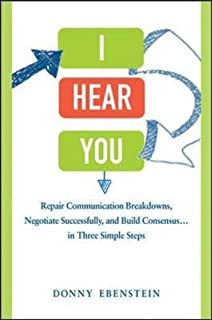 Book Cover: I hear you : repair communication breakdowns, negotiate successfully, and build consensus . . . in three simple steps