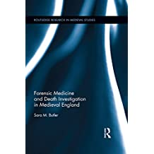 Forensic Medicine and Death Investigation in Medieval England (Routledge Research in Medieval Studies Book 7)
