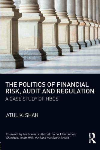 The Politics of Financial Risk, Audit and Regulation: A Case Study of HBOS