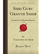Shri Guru Granth Sahib, Vol. 1 of 4: Formatted For Educational Interest (Forgotten Books)
