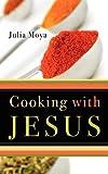 Cooking with Jesus, Julia Moya, 141411639X