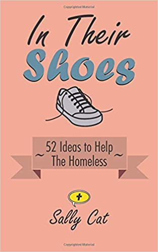 in their shoes 52 ideas to help the homeless sally cat