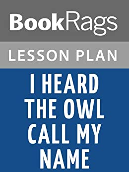 essay - i heard the owl call my name In the novel, ' i heard the owl call my name' by margaret craven, the young twenty-eight year old vicar mark brian is sent to a remote village of kingcome by the bishop.