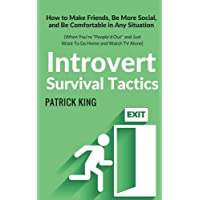 """Introvert Survival Tactics: How to Make Friends, Be More Social, and Be Comfortable in Any Situation (When You're All """"People'd Out"""" and Just Want to Go Home and Watch TV Alone"""