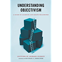 Understanding Objectivism: A Guide to Learning Ayn Rand's Philosophy